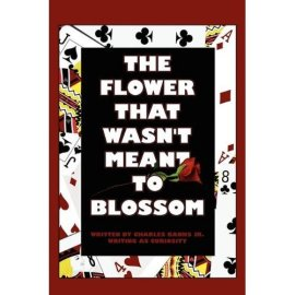 The Flower that Wasn't Meant to Blossom, Published by PublishAmerica, LLLP (December, 2009).
